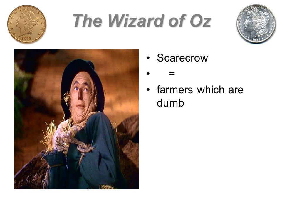 The Wizard of Oz Scarecrow = farmers which are dumb