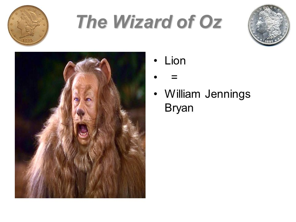 The Wizard of Oz Lion = William Jennings Bryan