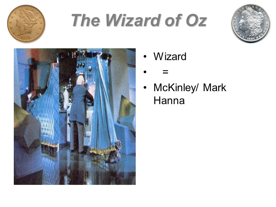 The Wizard of Oz Wizard = McKinley/ Mark Hanna
