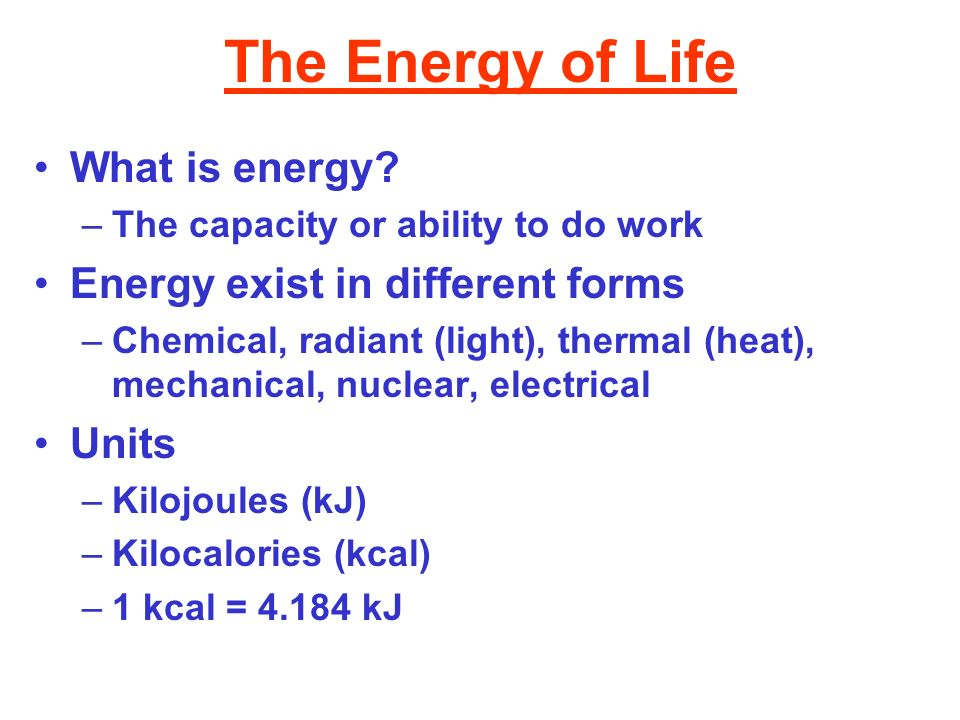 The Energy of Life What is energy Energy exist in different forms