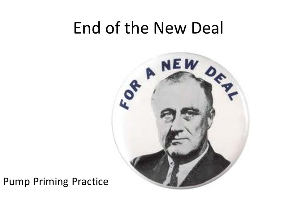 End of the New Deal Pump Priming Practice