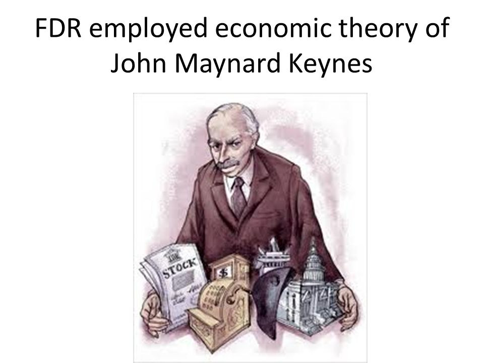 FDR employed economic theory of John Maynard Keynes