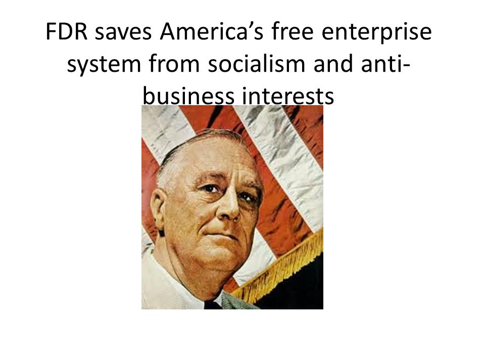 FDR saves America's free enterprise system from socialism and anti-business interests