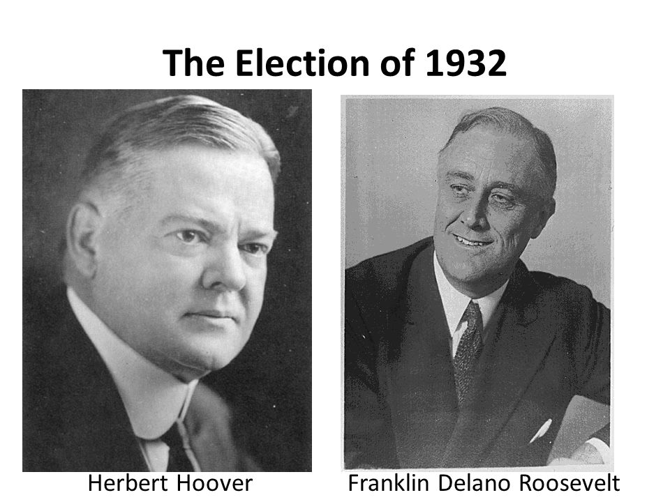 The Election of 1932 Herbert Hoover Franklin Delano Roosevelt