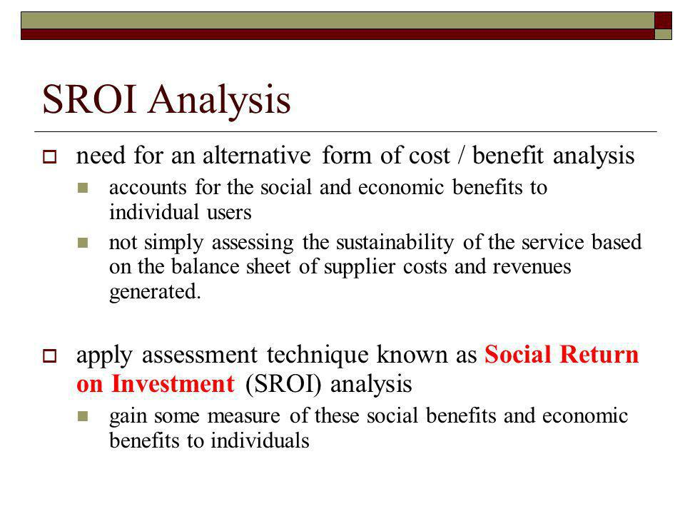SROI Analysis need for an alternative form of cost / benefit analysis