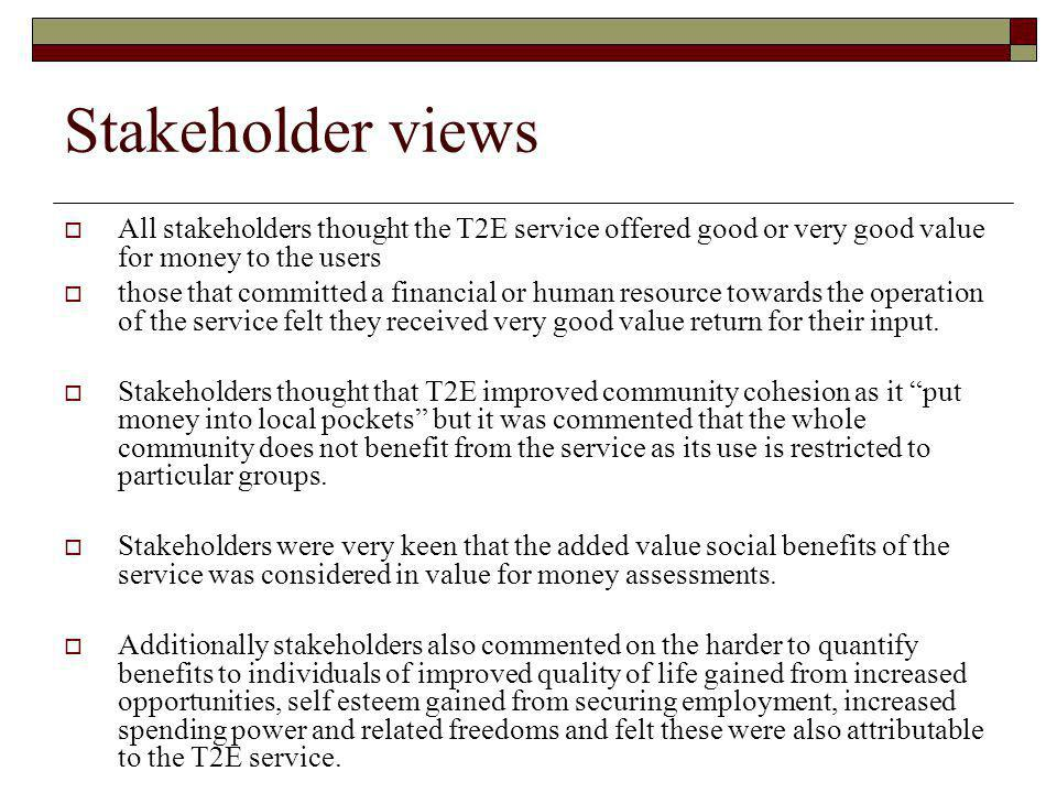 Stakeholder views All stakeholders thought the T2E service offered good or very good value for money to the users.