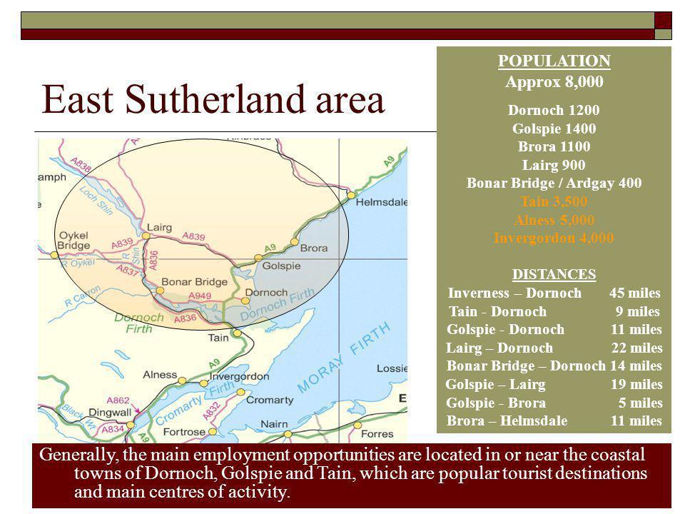 East Sutherland area POPULATION. Approx 8,000. Dornoch 1200. Golspie 1400. Brora 1100. Lairg 900.