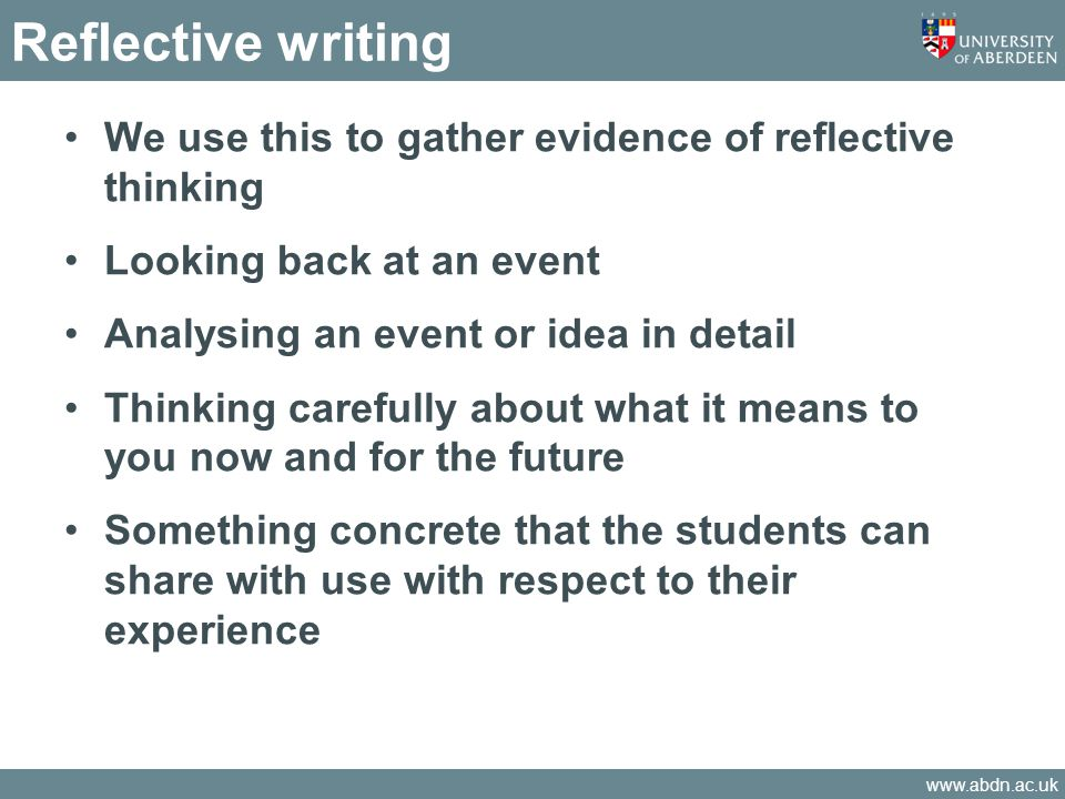 Reflective writing We use this to gather evidence of reflective thinking. Looking back at an event.