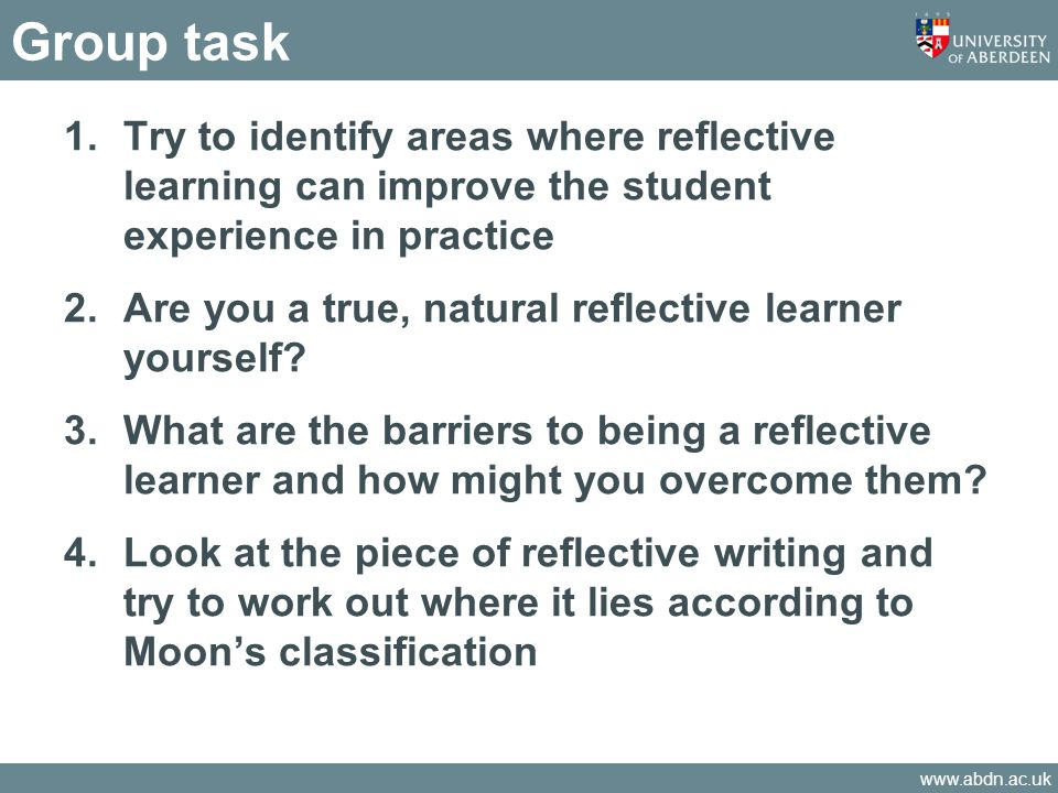 Group task Try to identify areas where reflective learning can improve the student experience in practice.