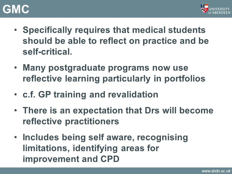 GMC Specifically requires that medical students should be able to reflect on practice and be self-critical.