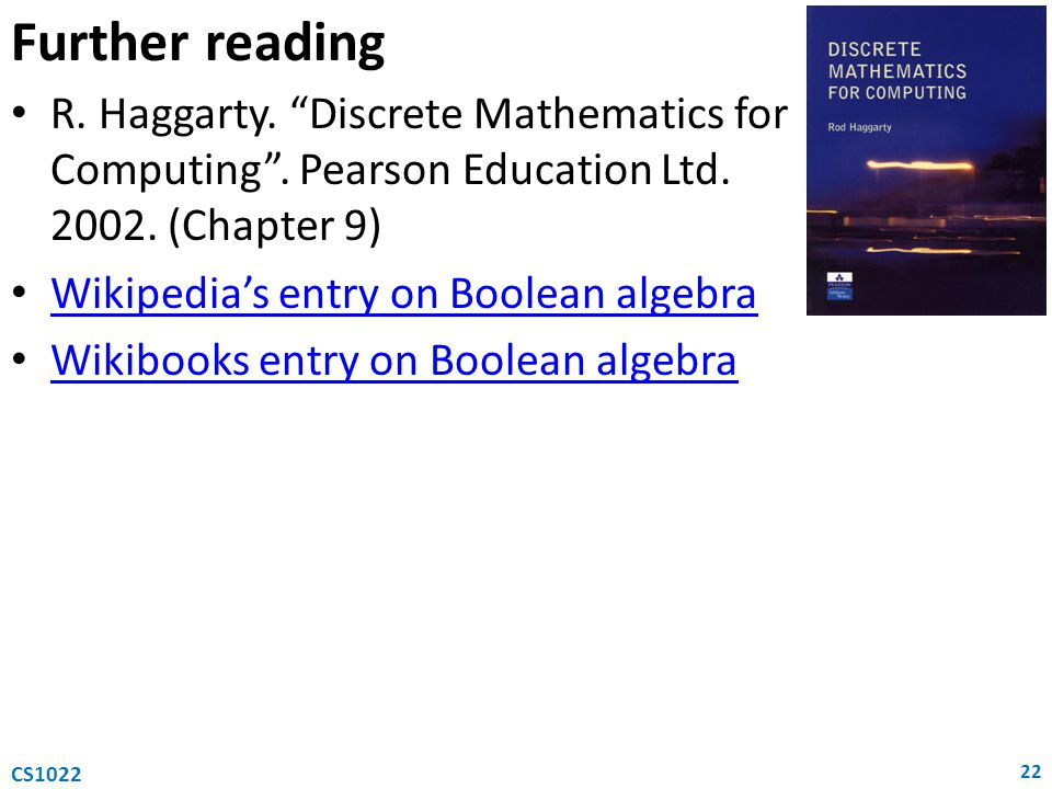 Further reading R. Haggarty. Discrete Mathematics for Computing . Pearson Education Ltd. 2002. (Chapter 9)