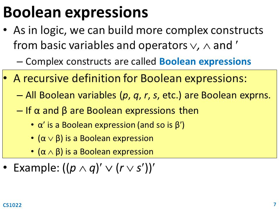 Boolean expressions As in logic, we can build more complex constructs from basic variables and operators ,  and 