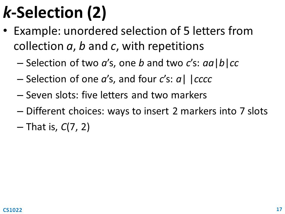 k-Selection (2) Example: unordered selection of 5 letters from collection a, b and c, with repetitions.