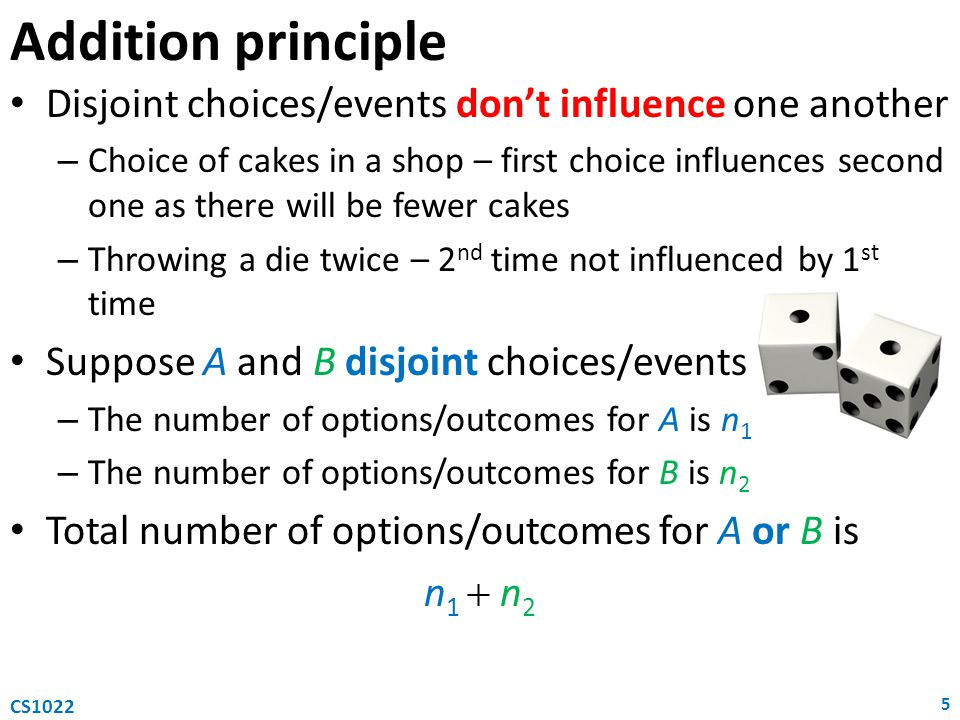 Addition principle Disjoint choices/events don't influence one another
