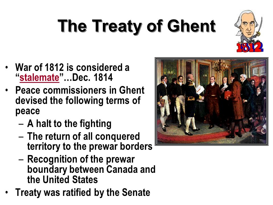 The Treaty of Ghent War of 1812 is considered a stalemate …Dec. 1814