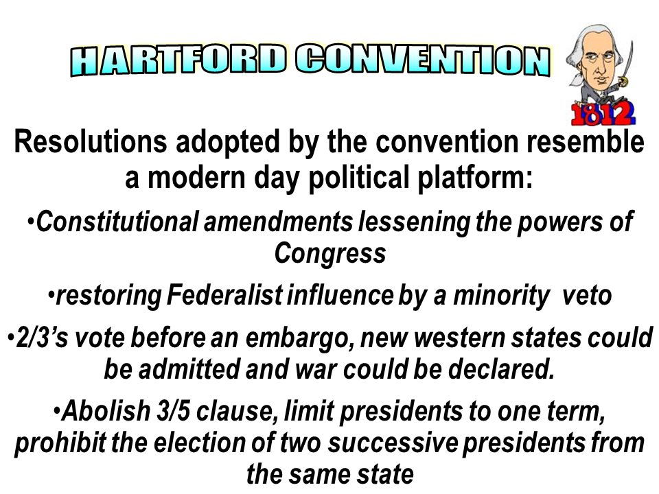 H A R T F O R D C O N V E N T I O N Resolutions adopted by the convention resemble a modern day political platform: