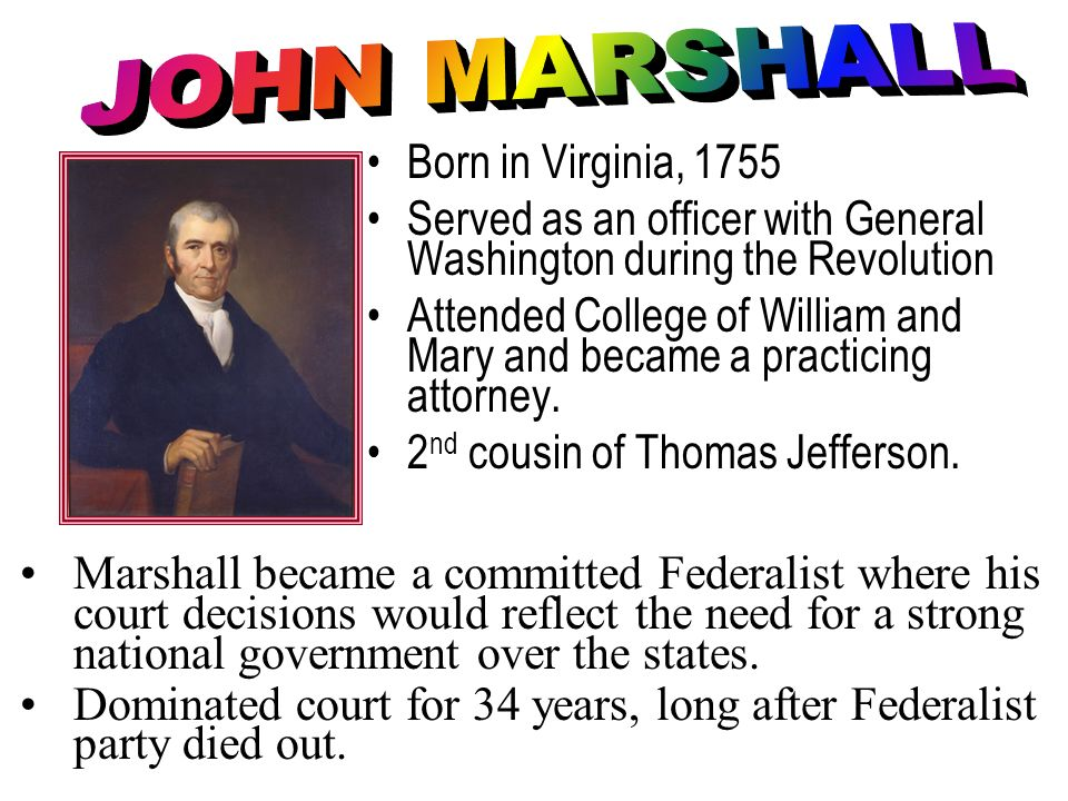 JOHN MARSHALL Born in Virginia, 1755