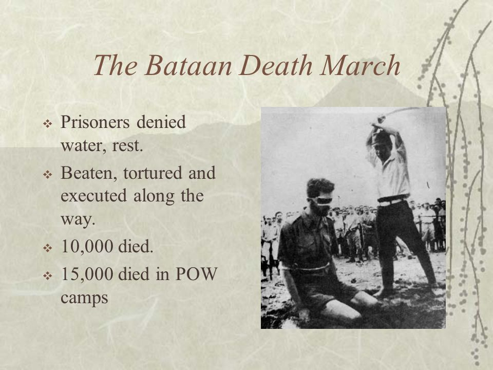 The Bataan Death March Prisoners denied water, rest.
