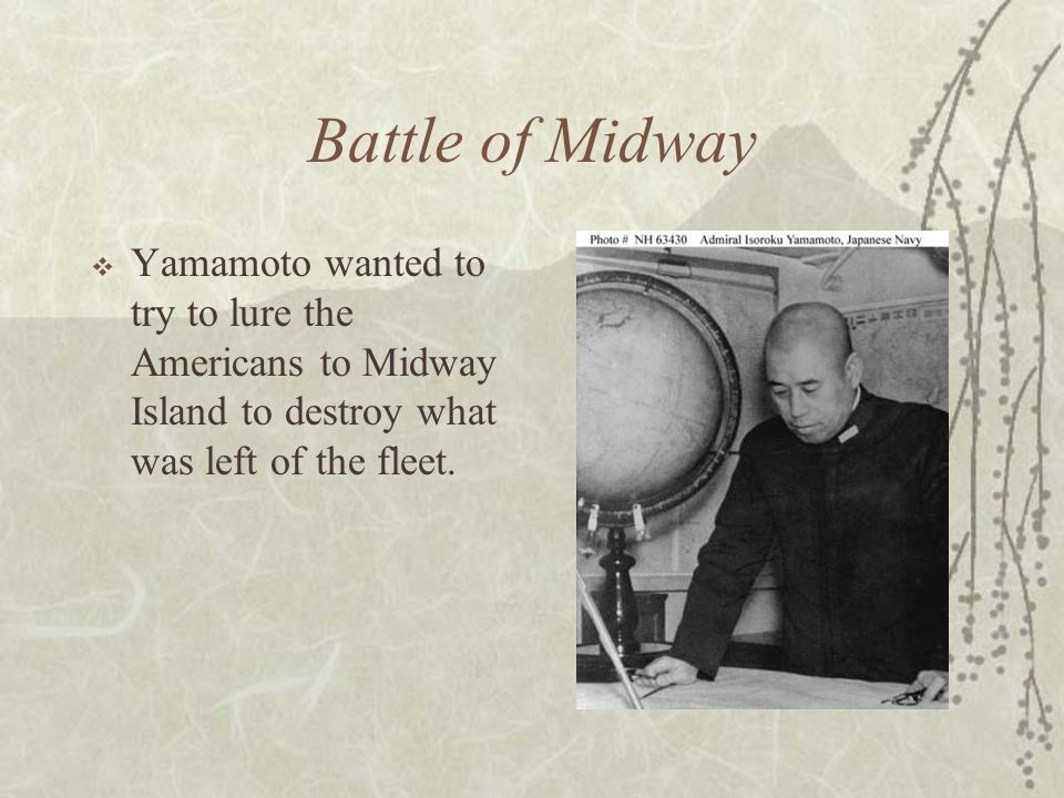 Battle of Midway Yamamoto wanted to try to lure the Americans to Midway Island to destroy what was left of the fleet.