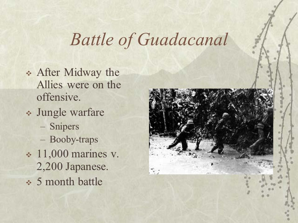 Battle of Guadacanal After Midway the Allies were on the offensive.