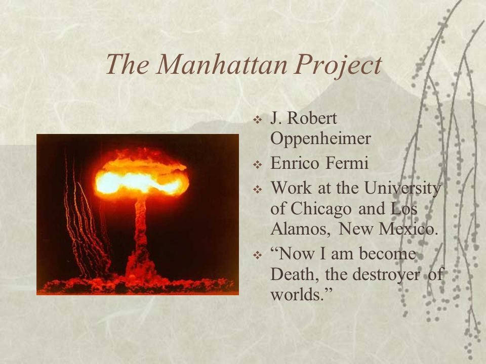 The Manhattan Project J. Robert Oppenheimer Enrico Fermi