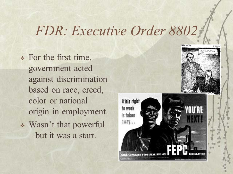 FDR: Executive Order 8802 For the first time, government acted against discrimination based on race, creed, color or national origin in employment.