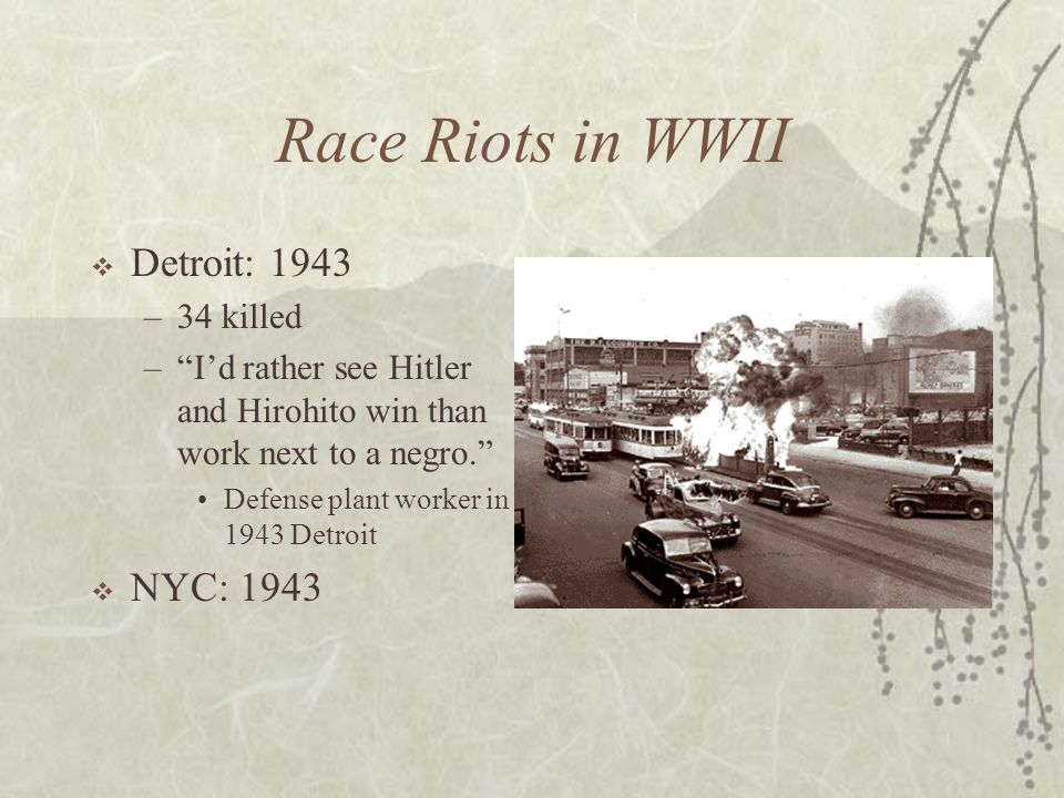 Race Riots in WWII Detroit: 1943 NYC: 1943 34 killed