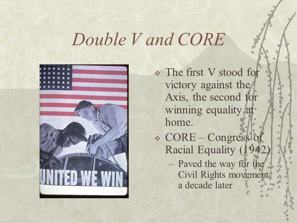 Double V and CORE The first V stood for victory against the Axis, the second for winning equality at home.