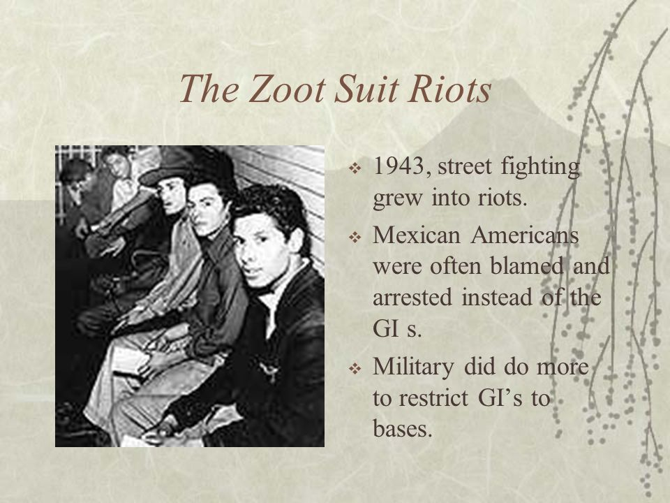 The Zoot Suit Riots 1943, street fighting grew into riots.
