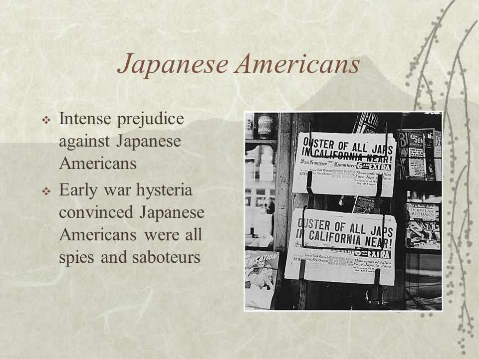 Japanese Americans Intense prejudice against Japanese Americans