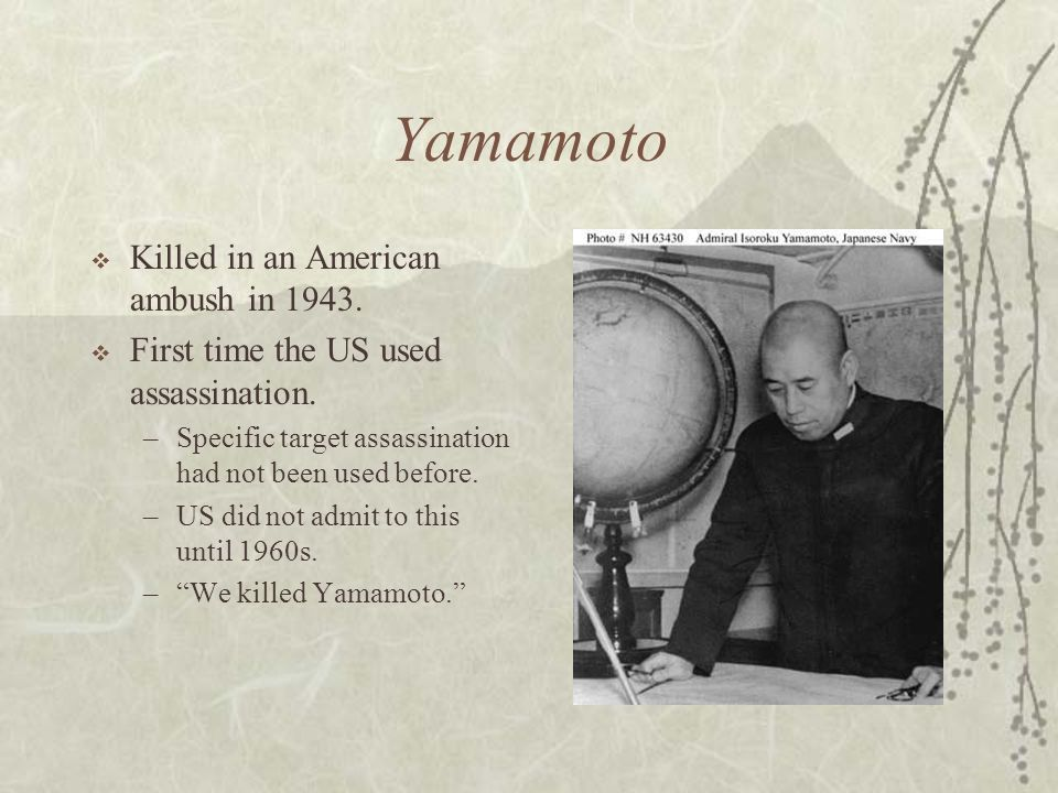 Yamamoto Killed in an American ambush in 1943.