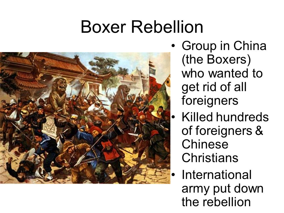 Boxer RebellionGroup in China (the Boxers) who wanted to get rid of all foreigners. Killed hundreds of foreigners & Chinese Christians.