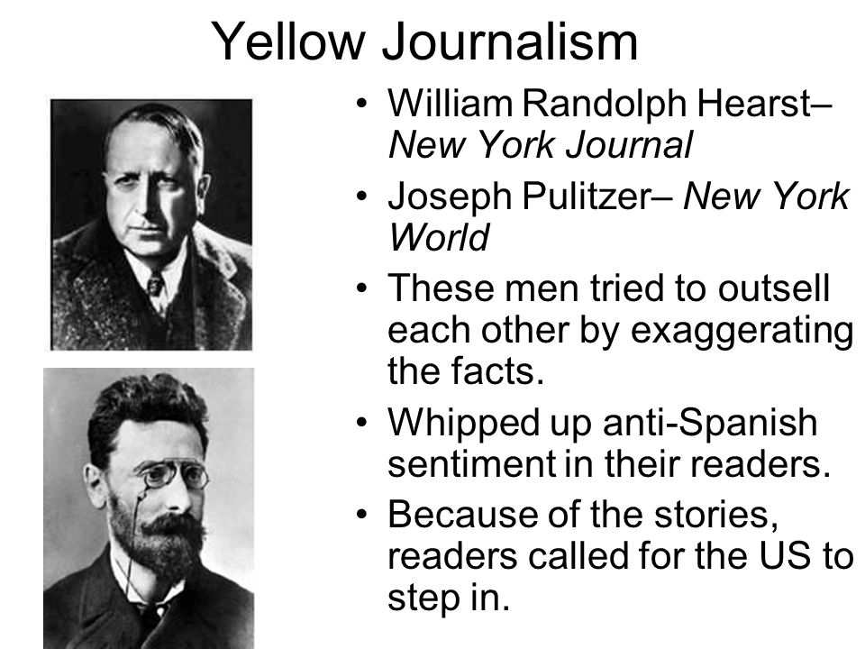 Yellow Journalism William Randolph Hearst– New York Journal