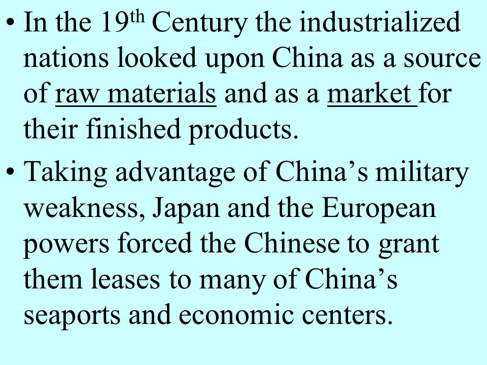 In the 19th Century the industrialized nations looked upon China as a source of raw materials and as a market for their finished products.