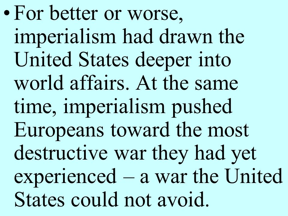 For better or worse, imperialism had drawn the United States deeper into world affairs.