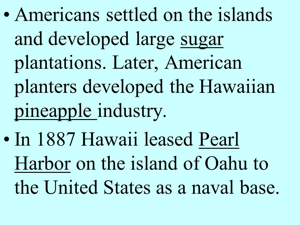 Americans settled on the islands and developed large sugar plantations