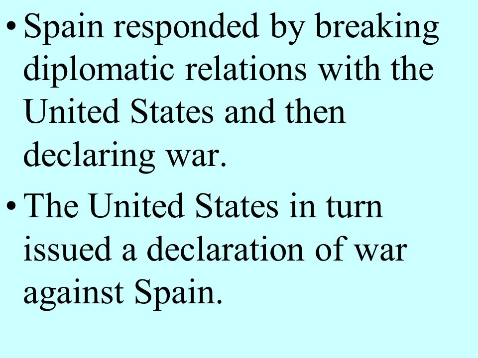 Spain responded by breaking diplomatic relations with the United States and then declaring war.