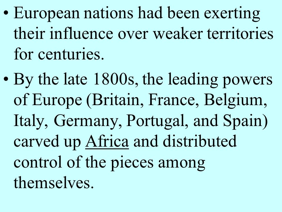 European nations had been exerting their influence over weaker territories for centuries.