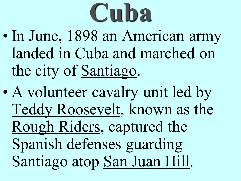 Cuba In June, 1898 an American army landed in Cuba and marched on the city of Santiago.