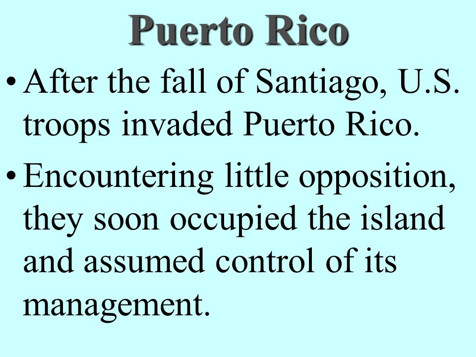 Puerto Rico After the fall of Santiago, U.S. troops invaded Puerto Rico.
