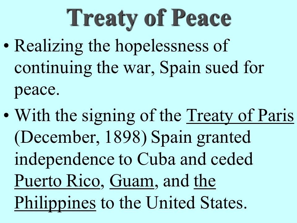 Treaty of Peace Realizing the hopelessness of continuing the war, Spain sued for peace.