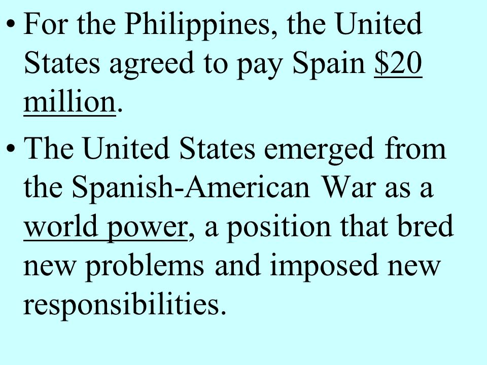 For the Philippines, the United States agreed to pay Spain $20 million.