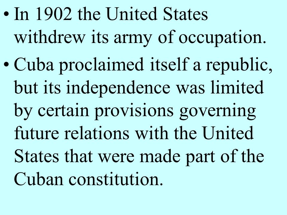 In 1902 the United States withdrew its army of occupation.