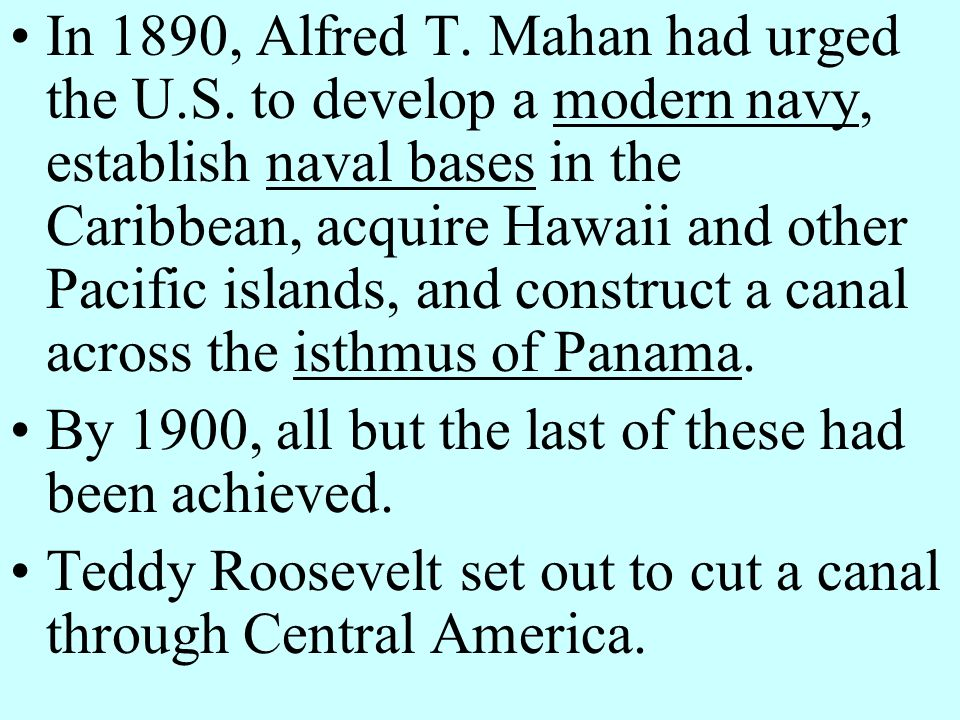 In 1890, Alfred T. Mahan had urged the U. S