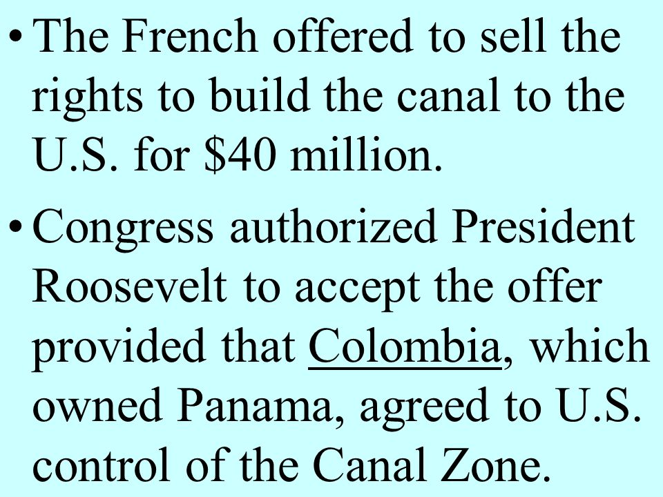 The French offered to sell the rights to build the canal to the U. S