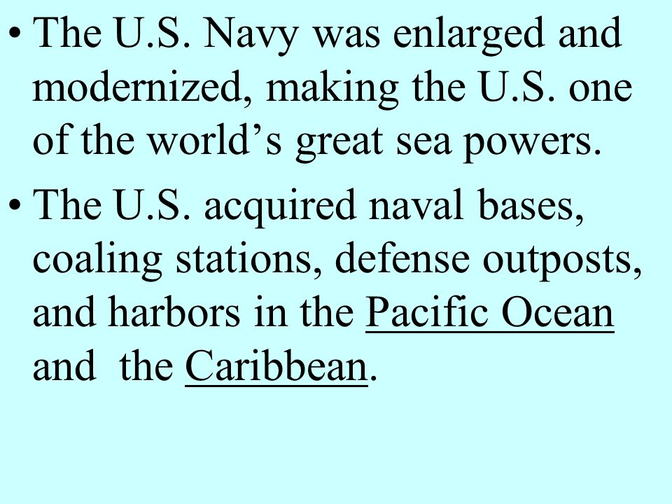 The U. S. Navy was enlarged and modernized, making the U. S