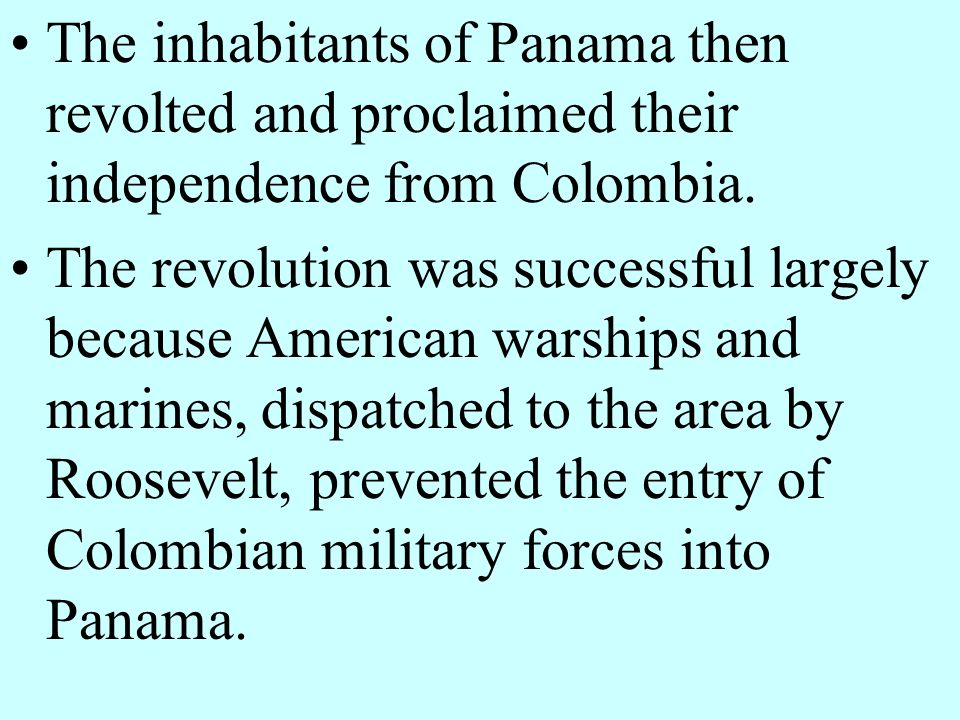 The inhabitants of Panama then revolted and proclaimed their independence from Colombia.