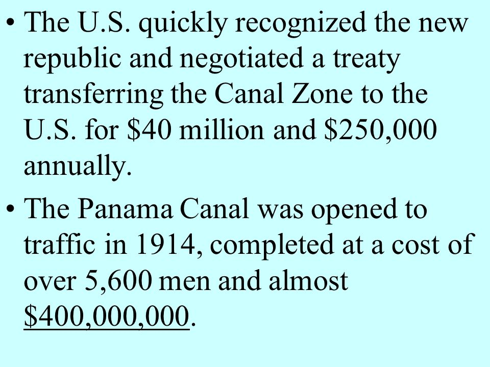 The U.S. quickly recognized the new republic and negotiated a treaty transferring the Canal Zone to the U.S. for $40 million and $250,000 annually.