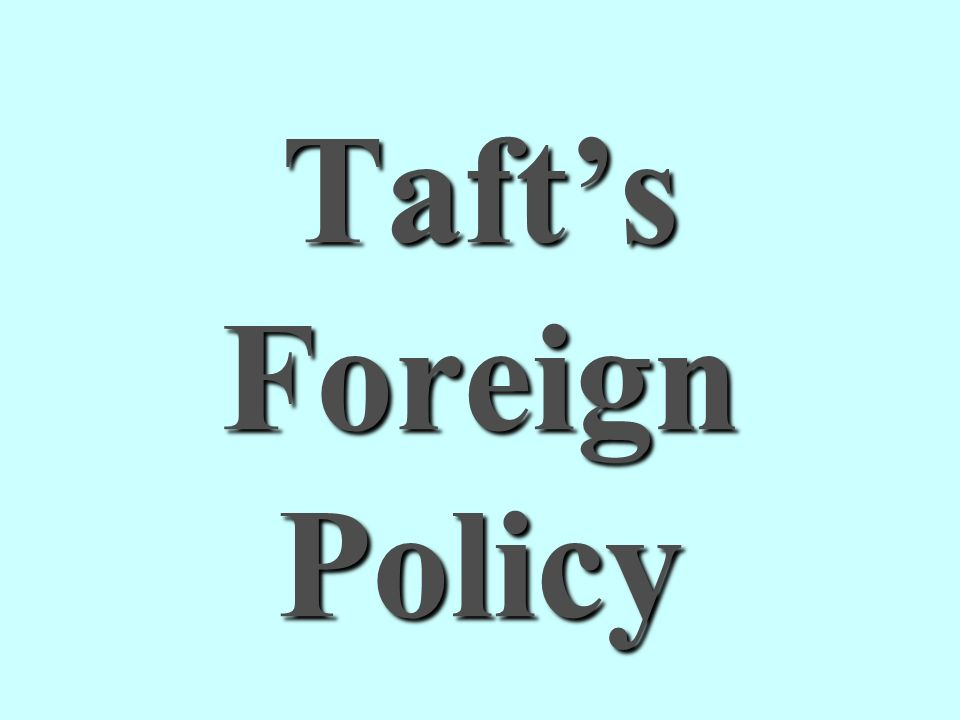 Taft's Foreign Policy