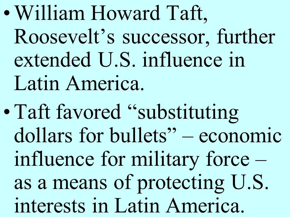 William Howard Taft, Roosevelt's successor, further extended U. S